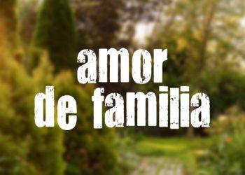 Amor De Familia - Resumen 17 De Agosto